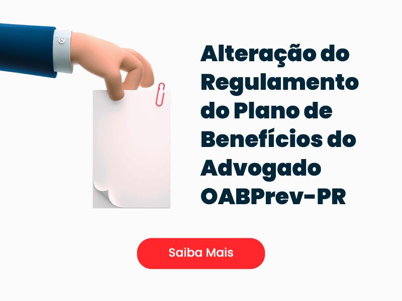 Alteração do Regulamento do Plano de Benefícios do Advogado - OABPrev-PR